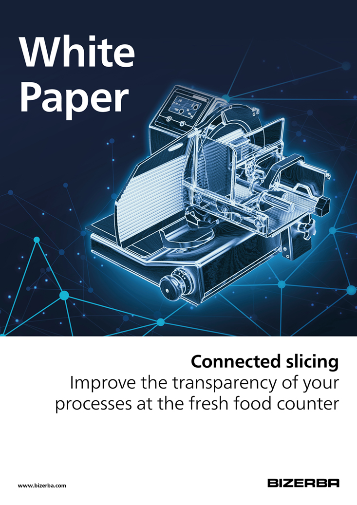 Bizerba Whitepaper: Connected slicing - Improve the transparency of your processes at the fresh food counter